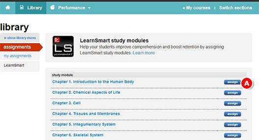 Section 6: LearnSmart and SmartBook Assigning LearnSmart - Continued From the list of LearnSmart study modules, find the module you want to assign. A. Click assign. A. Slide the bar to adjust the module s depth of coverage.