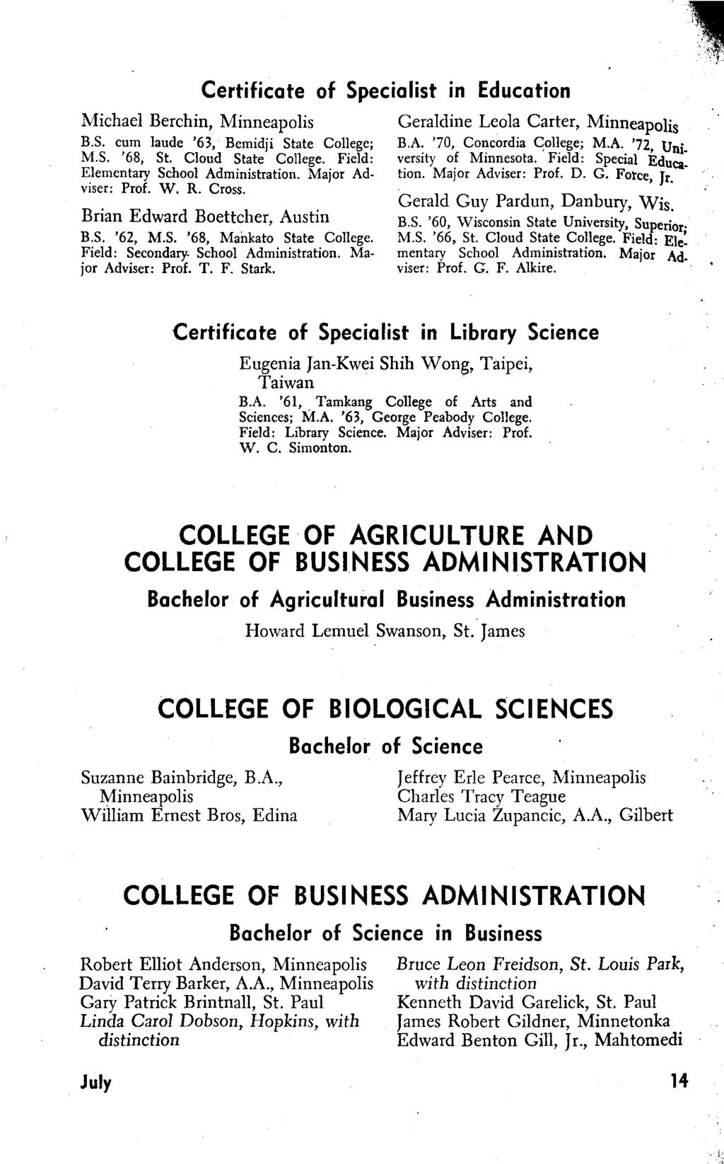 Certificate of Specialist in Education Michael Berchin, B.s. cum laude '63, Bemidji State College; M.S. '68, St. Cloud State College. Field: Elementary School Administration. Major Ad viser: Prof. W.