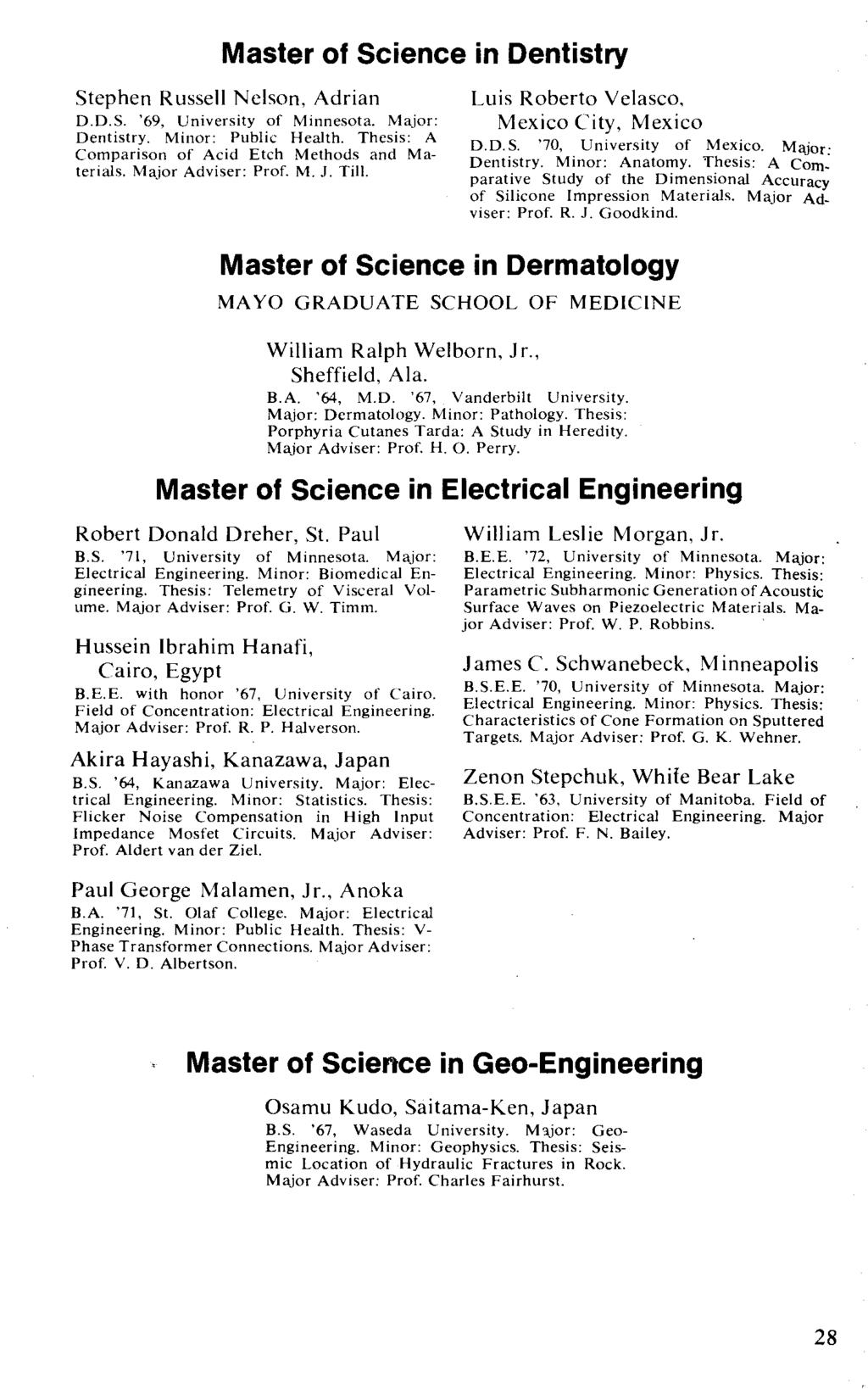 Master of Science in Dentistry Stephen Russell Nelson, Adrian D.D.S. '69, University of Minnesota. Major: Dentistry. Minor: Public Health. Thesis: A Comparison of Acid Etch Methods and Materials.