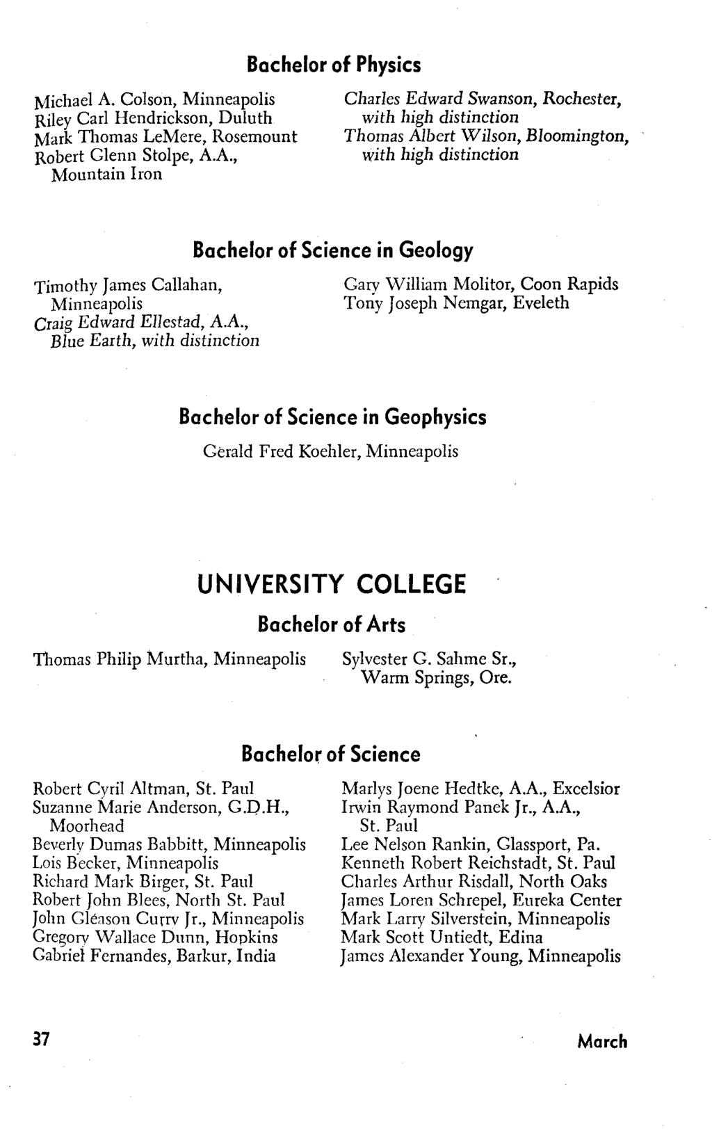 Michael A. Colson, Riley Carl Hendrickson, Duluth Mark Thomas LeMere, Rosemount Robert Glenn Stolpe, A.A., Mountain Iron Bachelor of Physics Charles Edward Swanson, Rochester, Thomas Albert Wilson, Bloomington, Timothy James Callahan, Craig Edward Ellestad, A.