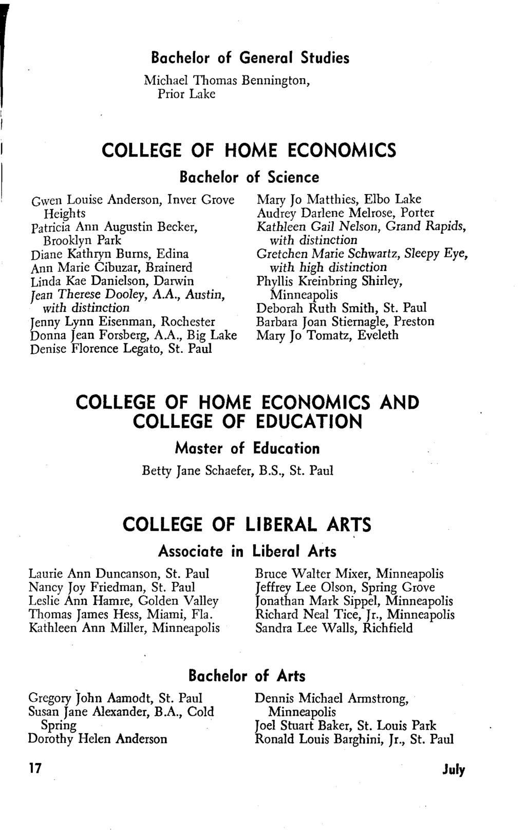 Bachelor of General Studies Michael Thomas Bennington, Prior Lake COLLEGE OF HOME ECONOMICS Gwen Louise Anderson, Inver Grove Heights Patricia Ann Augustin Becker, Brooklyn Park Diane Kathryn Burns,