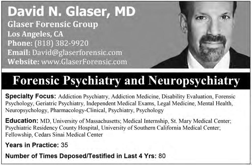 28 CA www.seakexperts.com SEAK Expert Witness Directory 2018 David N. Glaser, MD Glaser Forensic Group Los Angeles, CA Phone: (818) 382-9920 glaserforensic.