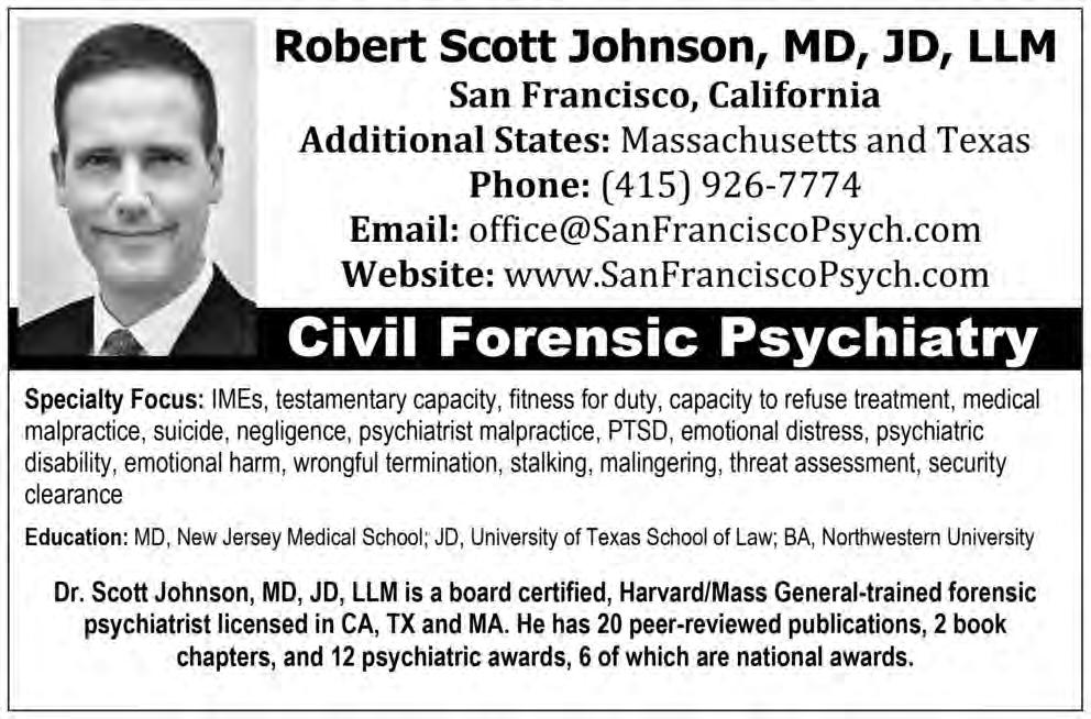 SEAK Expert Witness Directory 2018 www.seakexperts.com CA 33 Robert Scott Johnson, MD, JD, LLM San Francisco Psychiatry San Francisco, CA Phone: (415) 926-7774 sanfranciscopsych.