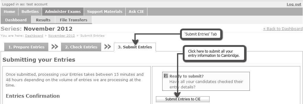 1.6 Submitting your entries Once you have checked you are happy with all the information you can submit your entries. Go to the Submit Entries section and click on Submit Entries to CIE.