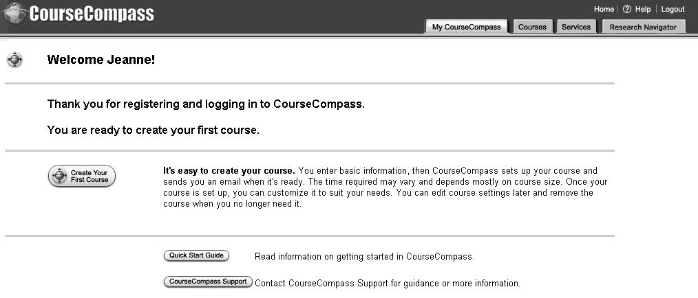 Step 4. Creating your first course A personalized Welcome page appears: The Welcome page appears the first time you log in to CourseCompass.