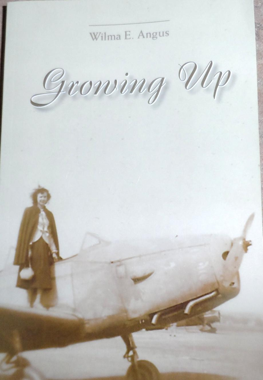 Growing Up Published 2013 by Wilma E. Angus This is Wilma`s second book, and captures stories from her early life.