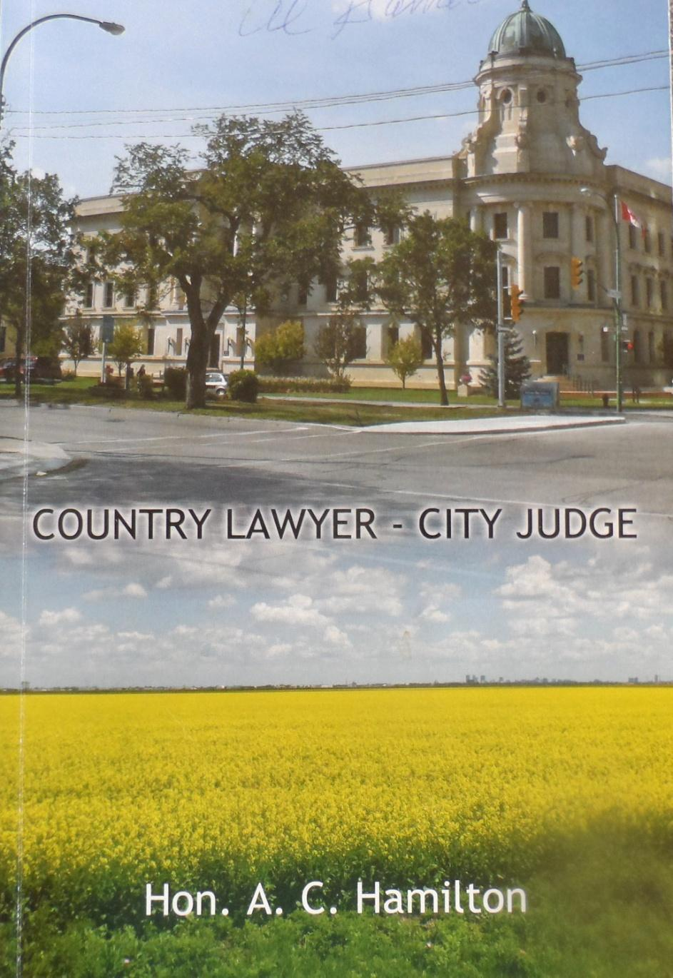 Country Lawyer, City Judge Written and Published by The Honorable A.C. Hamilton, 2007 Each chapter in Country Lawyer, City Judge takes us inside the allegations of foibles, tragedies, broken promises and predations that daily parade through our judicial system.