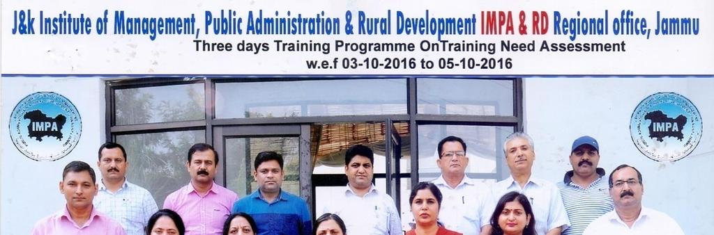 Training Programme on Training Needs Assessment Three days Training Programme on Training Need Assessment was organised by J&K IMPARD Jammu from 3.10.