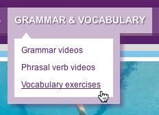 Week 6 Go to Grammar & vocabulary and click on Vocabulary exercises. 1. Choose a level. Level A1 is the easiest. Level A2 is harder and Level B1 is the hardest. 2.