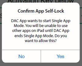 App Security Features Activation of the DAC app launches Single App Mode. This mode disables the ipad home button and prevents student access to other apps and the internet during testing.