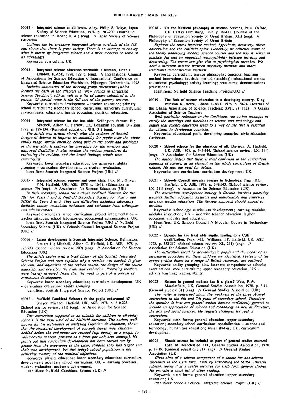 BIBLIOGRAPHY : MAIN ENTRIES 00012 - Integrated science at all levels. Adey, Philip S. Tokyo, Japan Society of Science Education, 1978. p. 203-209.