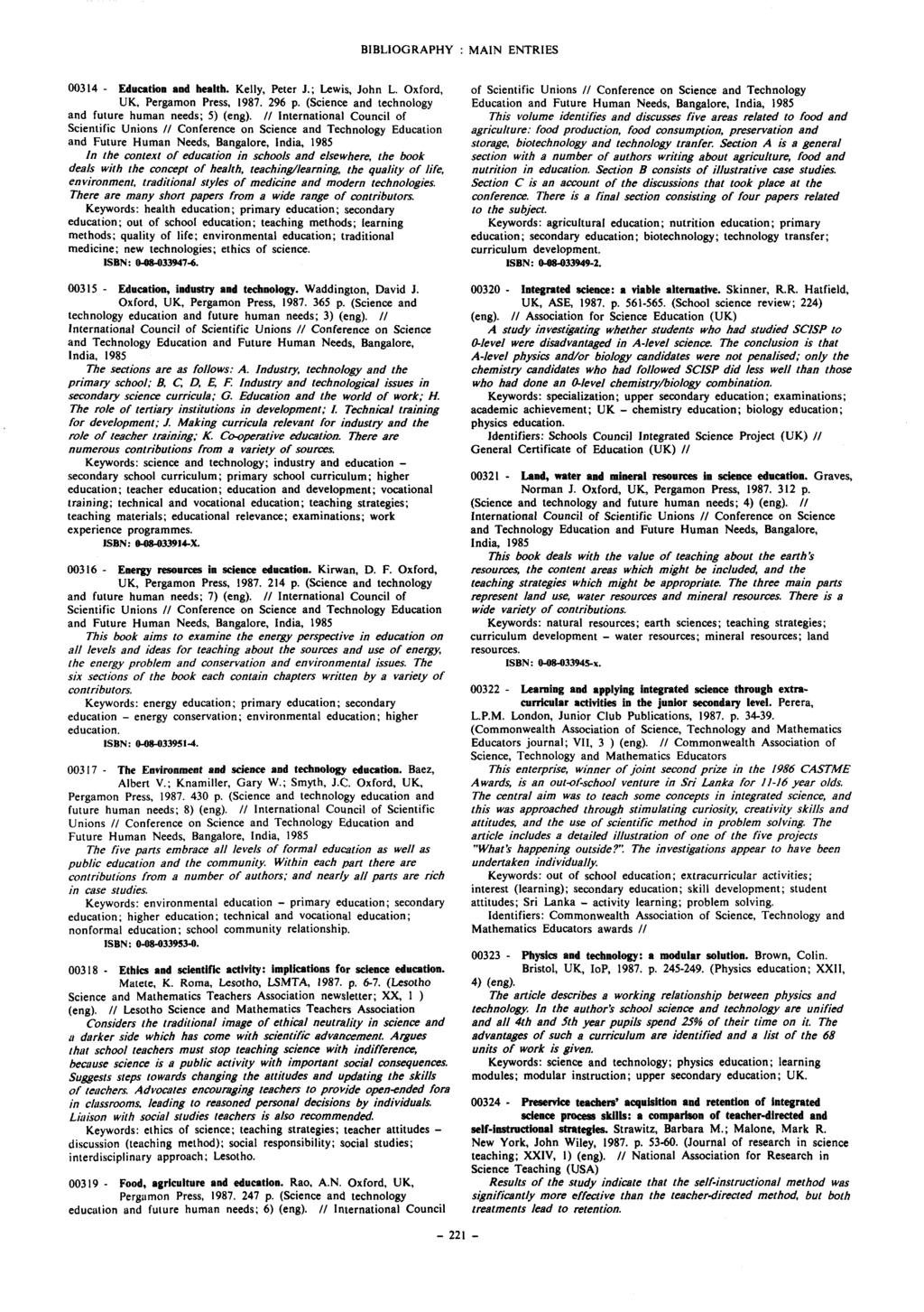 BIBLIOGRAPHY : MAlN ENTRIES 00314 - Education and health. Kelly, Peter J.; Lewis, John L. Oxford, UK, Pergamon Press, 1987. 296 p. (Science and technology and future human needs; 5) (eng).