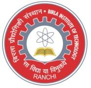 BIRLA INSTITUTE OF TECHNOLOGY (Deemed University u/s 3 of UGC Act 1956) Mesra, Ranchi- 835215 Ph: 0651-2275868 (Dir), PBX: 2275444 / 896 Ext. 4469 Fax: 2275401 / 2276007 http://www.bitmesra.ac.