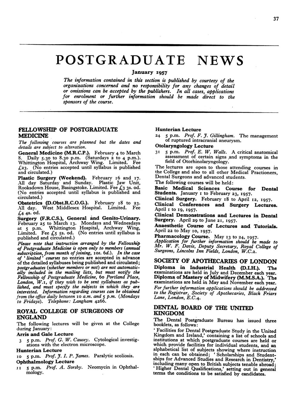 37 POSTGRADUATE NEWS January I957 The information contained in this section is published by courtesy of the organizations concerned and no responsibility for any changes of detail or omissions can be