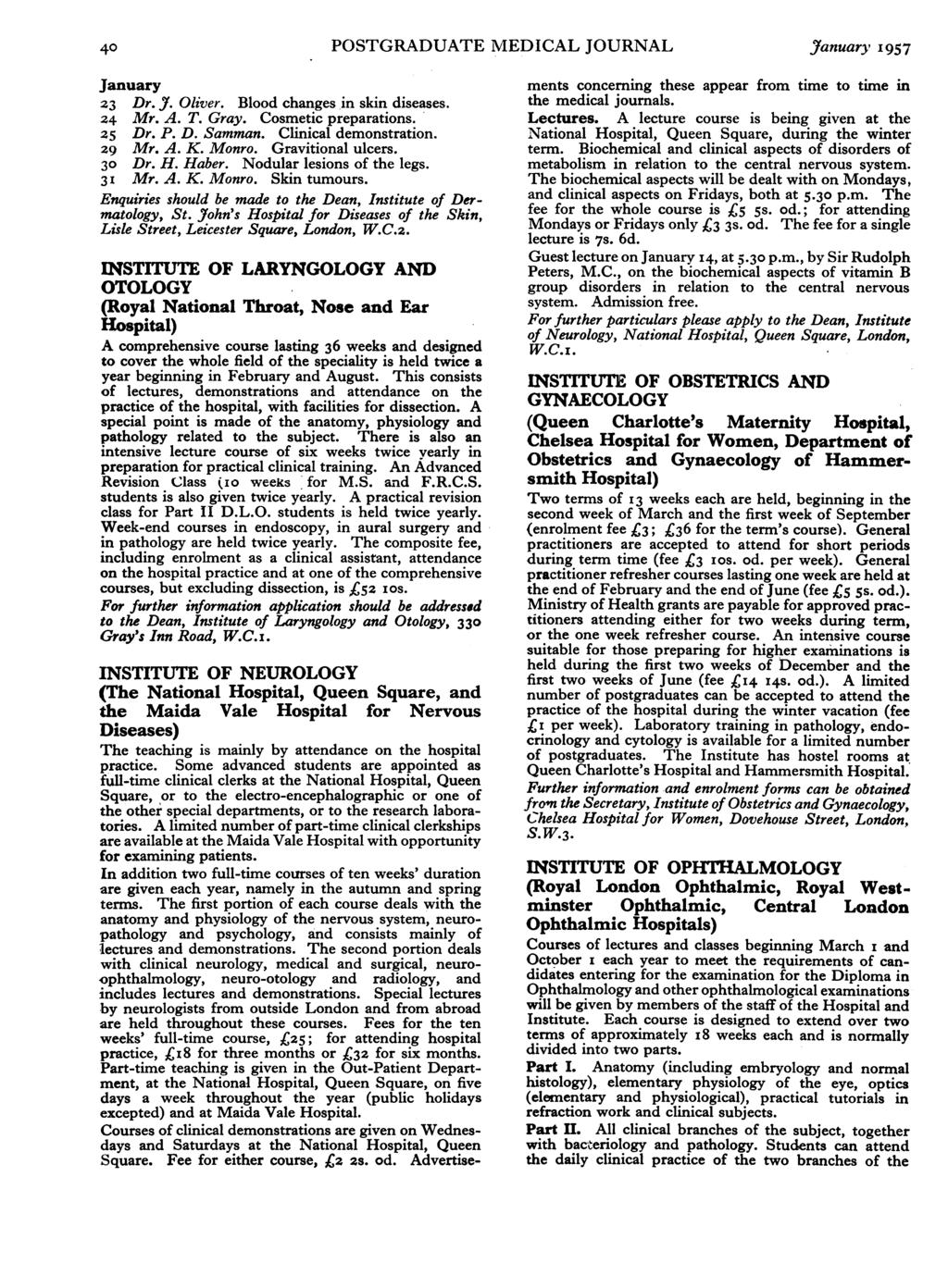 40 POSTGRADUATE MEDICAL JOURNAL January 1957 January 23 Dr. J. Oliver. Blood changes in skin diseases. 24 Mr. A. T. Gray. Cosmetic preparations. 25 Dr. P. D. Samman. Clinical demonstration. 29 Mr. A. K.