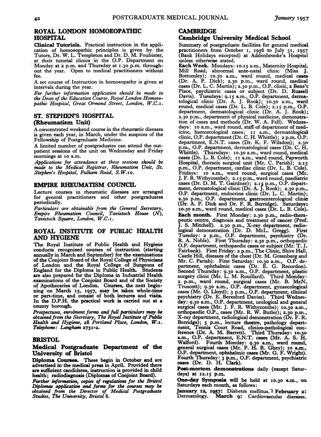 42 POSTGRADUATE MEDICAL JOURNAL January 1957 ROYAL LONDON HOMOEOPATHIC HOSPITAL Clinical Tutorials. Practical instruction in the application of homoeopathic principles is given by the Tutors, Dr. W.