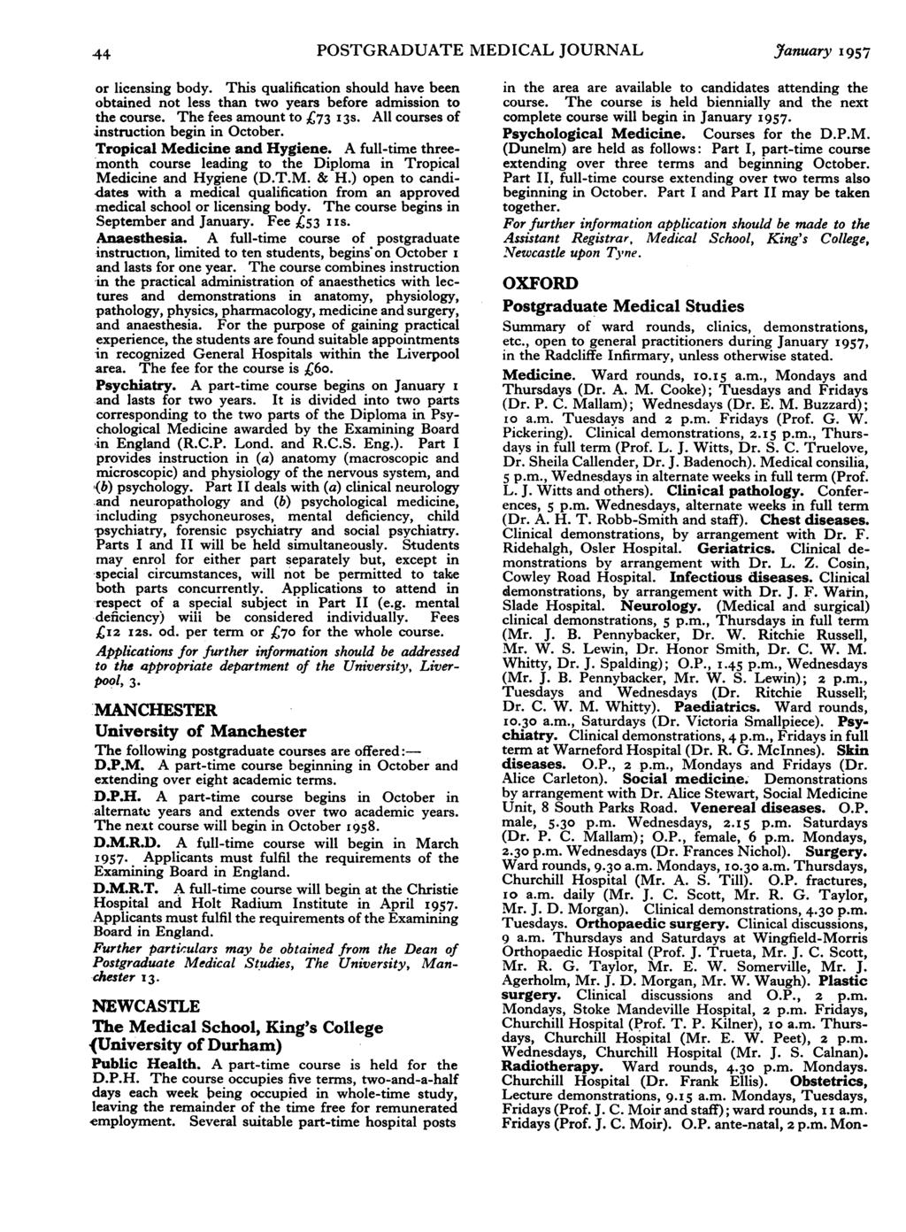 44 POSTGRADUATE MEDICAL JOURNAL January 1957 or licensing body. This qualification should have been obtained not less than two years before admission to the course. The fees amount to 73 13s.