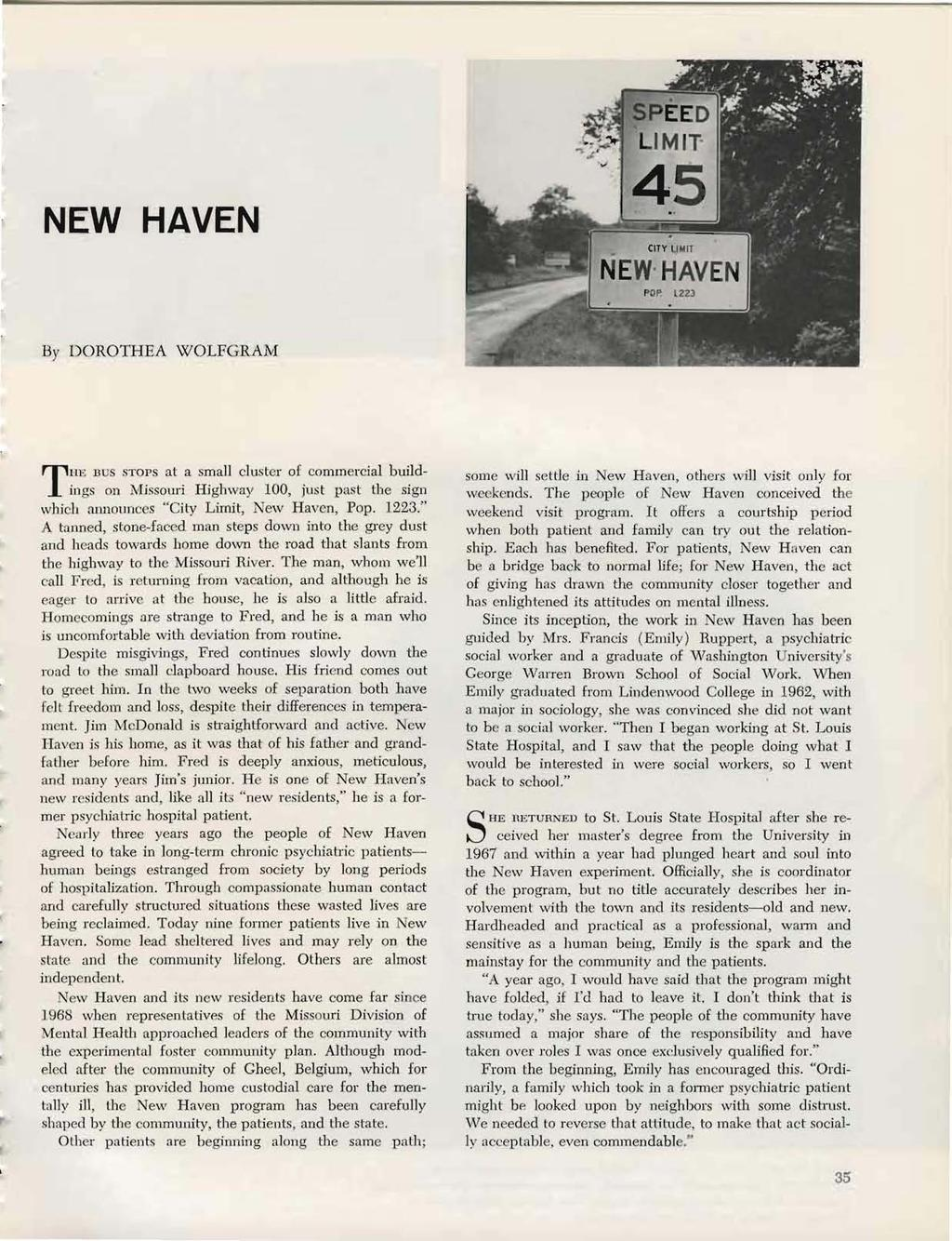 "NEW HAVEN By DOROTHEA WOLFGRA.M T HE DUS STOPS at a small cluster of commercial buildings on Missouri Highway 100, just pa~t the sign which allllollnces ""City Limit, New Havcn, Pop. 1223."