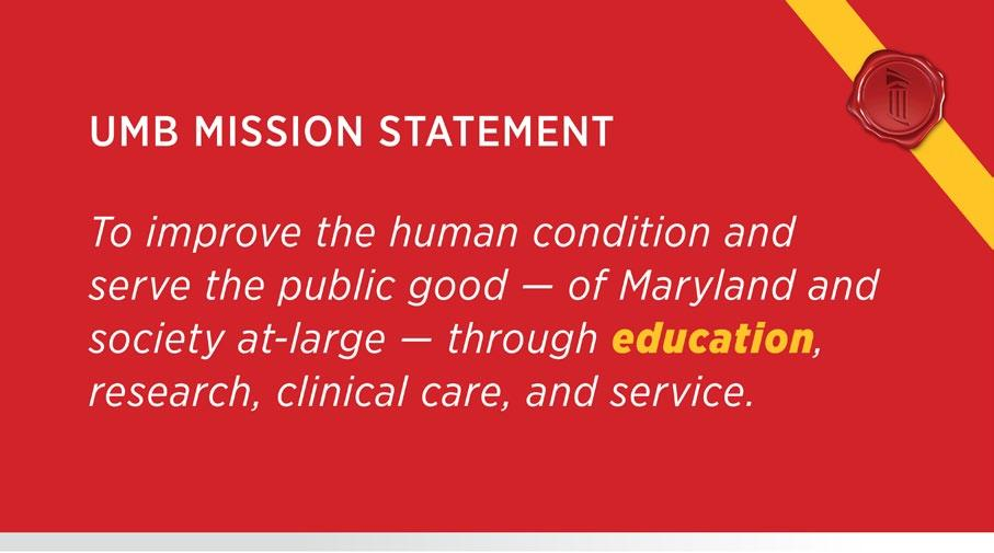To improve the human condition and serve the public good of Maryland and society at-large through education, research, clinical care, and service.