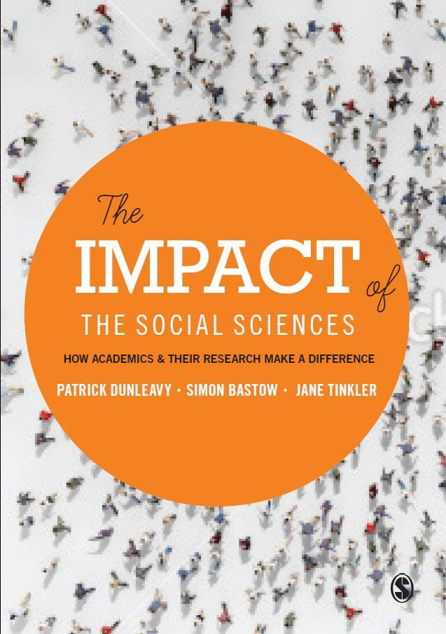 The Impact of the Social Sciences project Three-year HEFCE funded project, LSE working with the University of Leeds and Imperial College London.